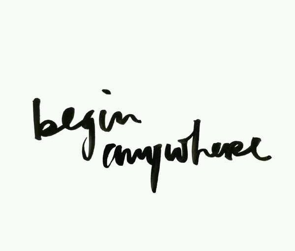begin anywhere quote inspirational quote