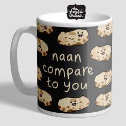 naan compare to you mug